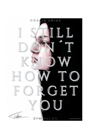 I still don't know how to forget you by ZaynPelon
