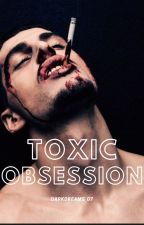 Toxic obsession series book 1 ( editing) by darkdreams_07
