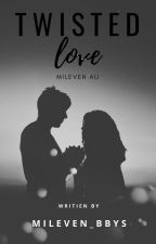 Twisted Love - Mileven AU by Mileven_bbys