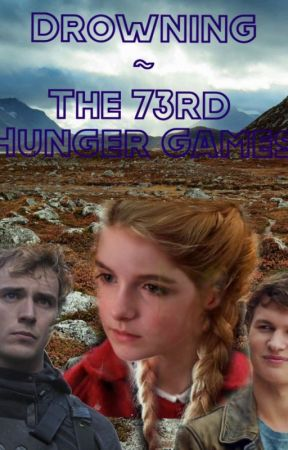 Drowning~ The 73rd Hunger Games-ON HOLD- by saraevalee
