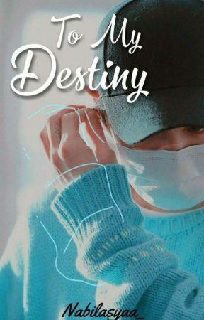 To My Destiny by nabilasyaa_