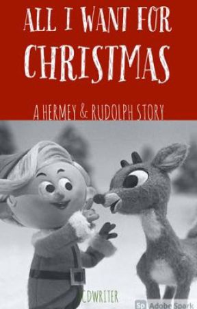 All I Want For Christmas | A Hermey & Rudolph Story by jcdwriter