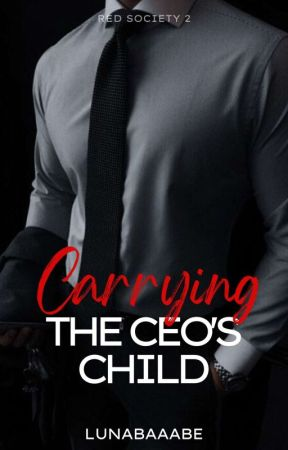 CARRYING THE CEO'S CHILD✔ [ COMPLETED] by Lunabaaabe