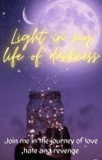 LIGHT IN MY LIFE OF DARKNESS by AMBER_0501