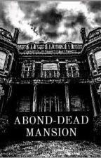 ABOND-DEAD MANSION by Estillana_07