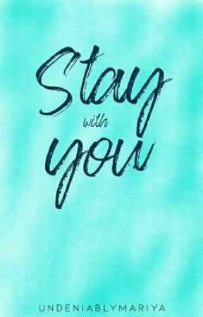 STAY WITH YOU (COMPLETED) ✔ by undeniablymariya