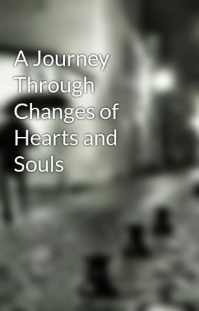 A Journey Through Changes of Hearts and Souls by oreodessert