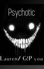 Psychotic  by YourHoodBisexual
