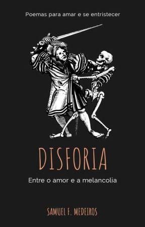 Disforia - Entre o Amor e a Melancolia by zamaeu
