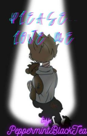 Please...Love Me by PeppermintBlackTea