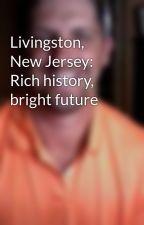 Livingston, New Jersey: Rich history, bright future by jefferykamikow