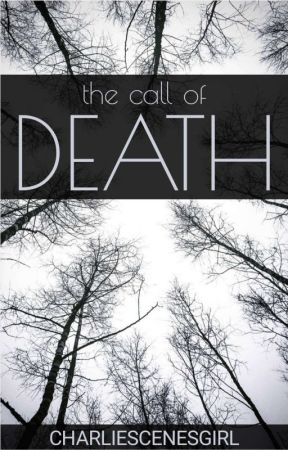 The Call Of Death *UNDER EDITING* by charliescenesgirl