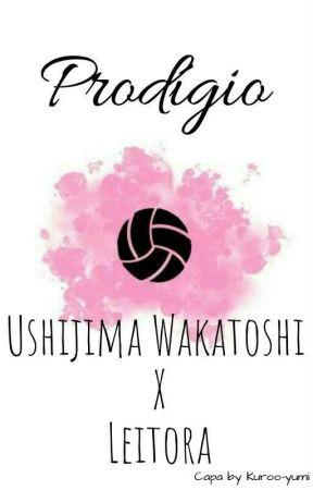 Prodígio   Ushijima Wakatoshi x Leitora by kuroo-yumi