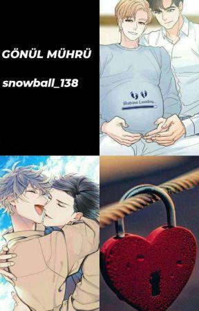 GÖNÜL MÜHRÜ 👬👬  《 bxb 》Mpreg by snowball_138