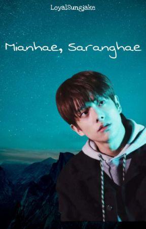[✔] Mianhae, Saranghae - SungJake by Loyalsungjake