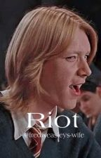 Riot (A Fred Weasley x Reader story) by fredweasleys-wife