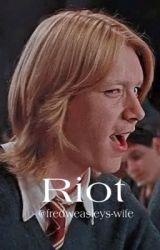 Riot (A Fred Weasley x Reader story) by fredweasleys-wife