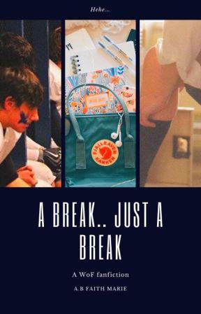 A Break... Just a Break WoF AU by fxrgxtten-