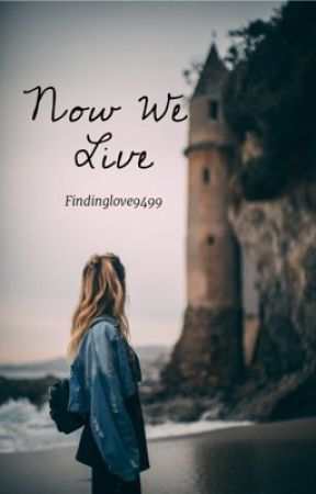 Now We Live by findinglove9499