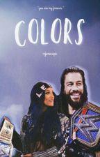 Colors || Roman Reigns & Sasha Banks Fanfiction by mjsxscape