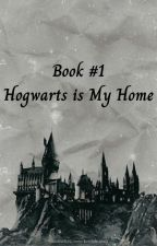 Book #1: Hogwarts Is My Home by allie_turner_savvy