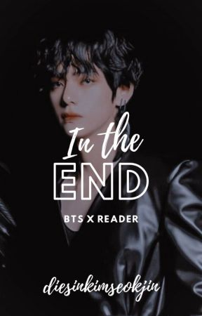 In the end || BTS ff by diesinkimseokjin