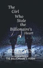 The Girl Who Stole the Billionaire's Heart (On Hold) by Bella_Yen