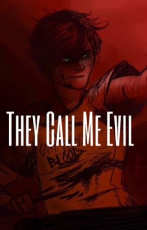 They Call Me Evil by LonleyDarkLord