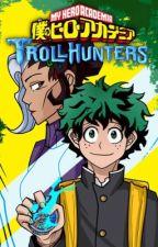 The next Trollhunter: Bnha x Trollhunters by ImH3lp