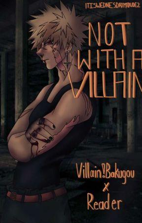 Not With a Villain | a Villain Bakugou x Reader by itiswednesdaymydude2