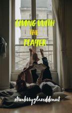 Living with the Player by strwbrryglazeddonut