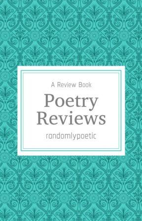 Poetry Reviews |ON HOLD| by randomlypoetic