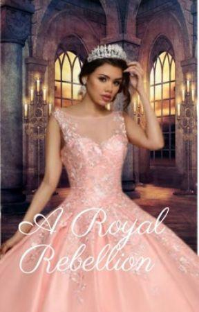 A Royal Rebellion by RachelWritingBooks