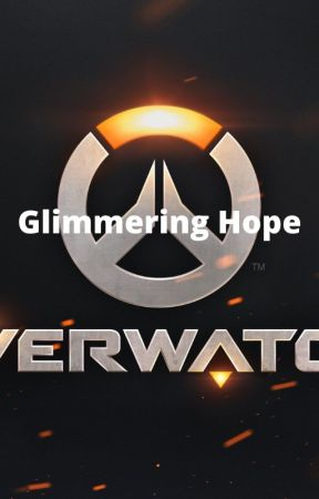 Glimmering Hope- Overwatch x Male reader by Kaito123123123