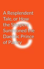 A Resplendent Tale, or How the Sleepers Summoned the Daedric Prince of Pastry by DonutSono