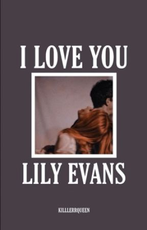 I love you Lily Evans by killlerrqueen