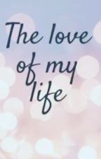 The love of my life  by TaylorGibson1