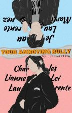 YOUR ANNOYING BULLY (  SERIES 1 ) MEET THE BAD BOYS IN OUR UNIVERSITY by christilita