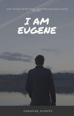 I AM EUGENE by Canadian_slurpee