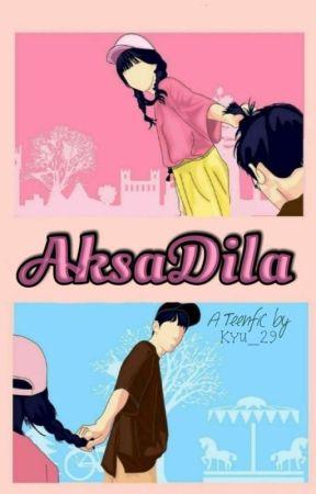 AKSADILA (On Going ) by S_amanahhh