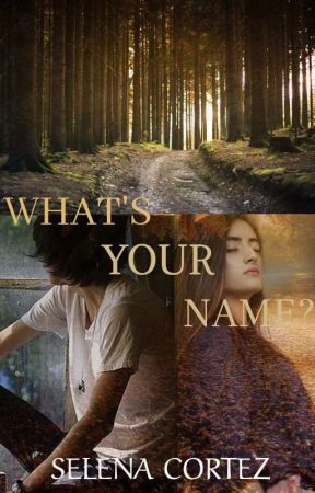 What's Your Name?  by SelenaCortez2