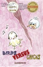 Birds Versus Chicks | Editing (final draft) by ice_elizy