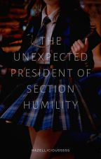 THE UNEXPECTED PRESIDENT OF SECTION HUMILITY (COMPLETED) PART I by hazelliciousssss