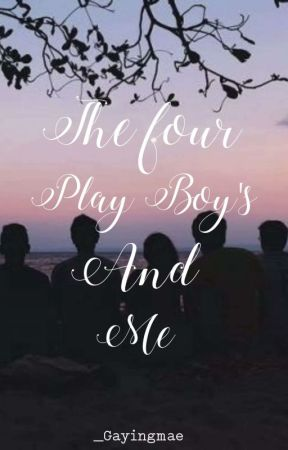 The four play boy's and me(ON-GOING) by gayingmae06