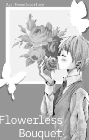 Flowerless Bouquet || Bnha x Male reader || Completed ✔︎ by Eeveeloverlove