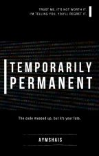 Temporarily Permanent by aymshais