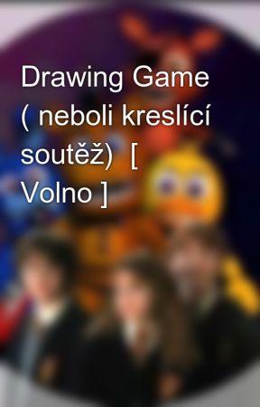 Drawing Game ( neboli kreslící soutěž)  [ Volno ] by FnaF_je_zivot