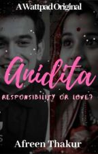 Anidita: Responsibility Or Love? by afreenthakur