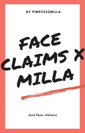 Face Claims X Milla by PimpcessMilla