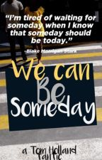 We can be someday| T. Holland by 4everslytherclaw